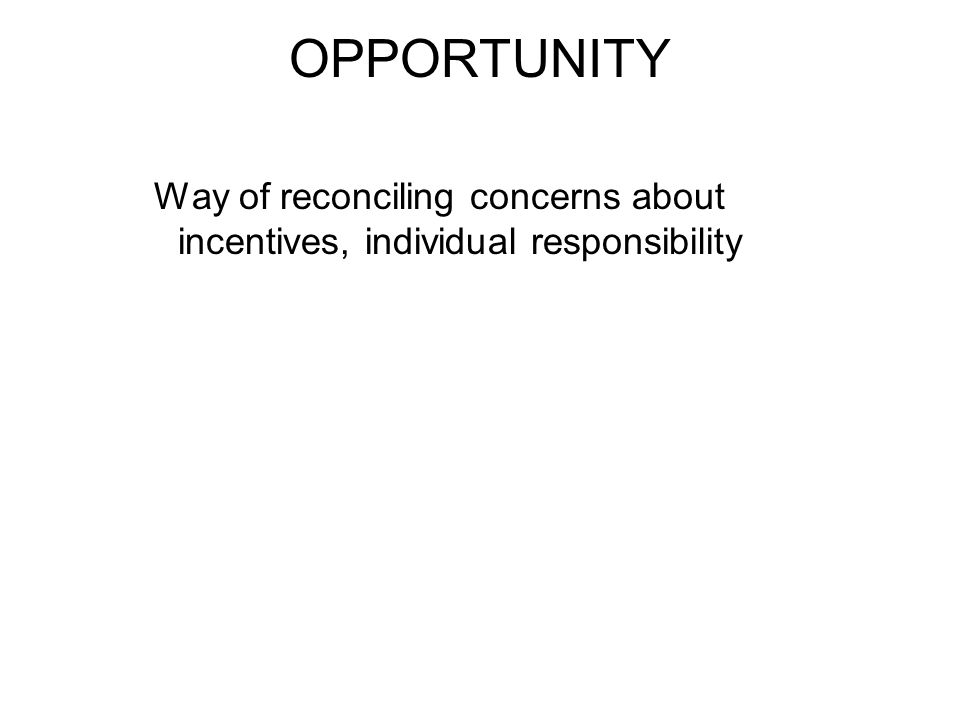 OPPORTUNITY Way of reconciling concerns about incentives, individual responsibility