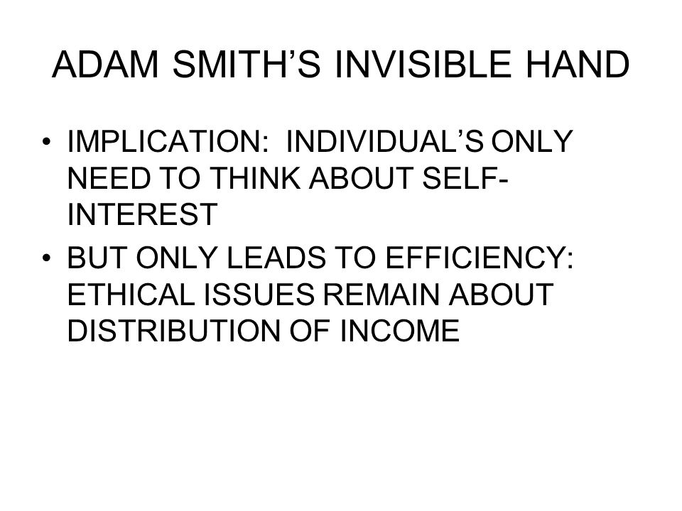 MARKET FAILURE AND THE FAILURE OF ADAM SMITH'S INVISIBLE HAND WHEN THERE ARE MARKET FAILURES THE PURSUIT OF SELF- INTEREST WILL NOT LEAD TO ECONOMIC EFFICIENCY MARKET FAILURES ARE PERVASIVE