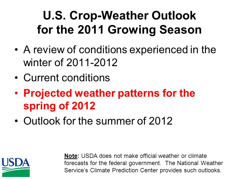 U.S. Crop-Weather Outlook for the 2011 Growing Season A review of conditions experienced in the winter of 2011-2012 Current conditions Projected weath