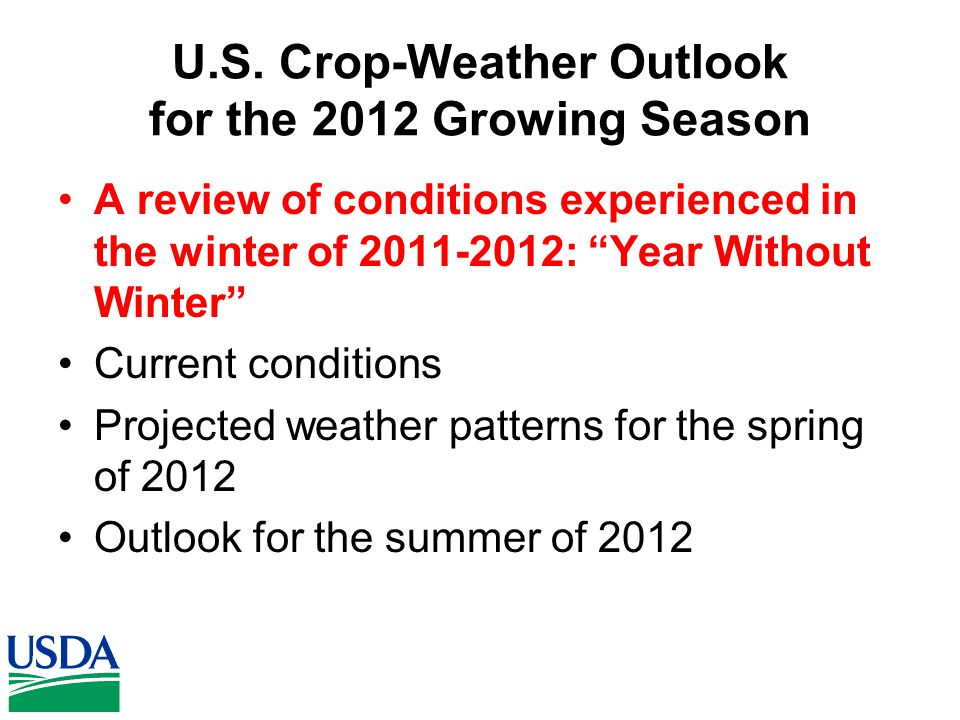 """U.S. Crop-Weather Outlook for the 2012 Growing Season A review of conditions experienced in the winter of 2011-2012: """"Year Without Winter"""" Current con"""