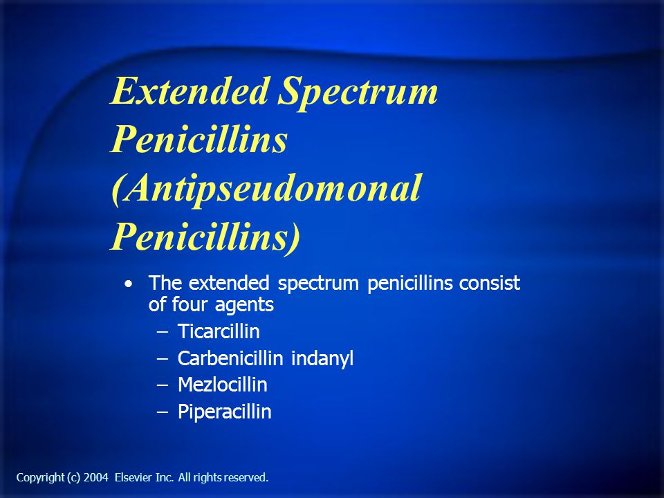 Copyright (c) 2004 Elsevier Inc. All rights reserved. Extended Spectrum Penicillins (Antipseudomonal Penicillins) The extended spectrum penicillins co