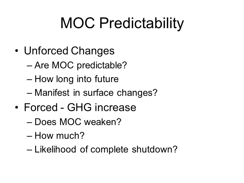 MOC Predictability Unforced Changes –Are MOC predictable.