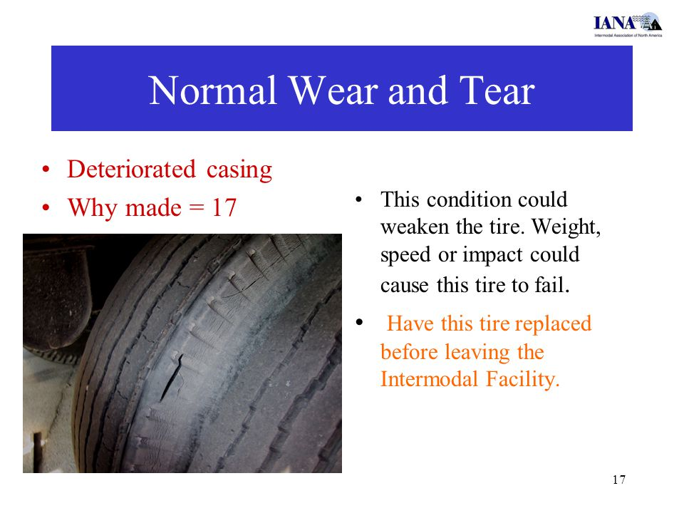17 Normal Wear and Tear Deteriorated casing Why made = 17 This condition could weaken the tire. Weight, speed or impact could cause this tire to fail.