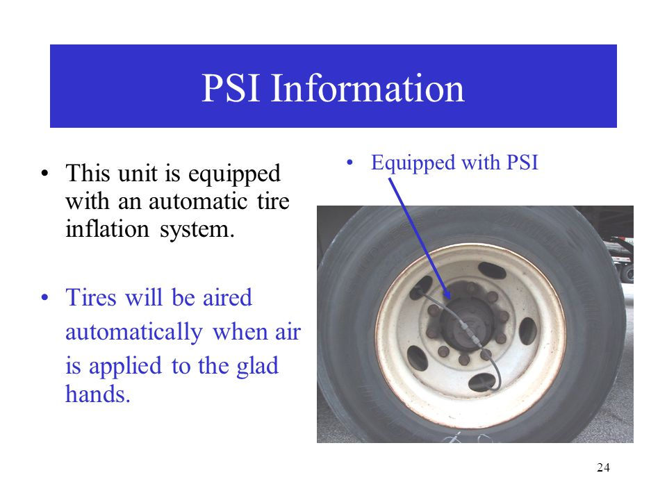 24 PSI Information This unit is equipped with an automatic tire inflation system.