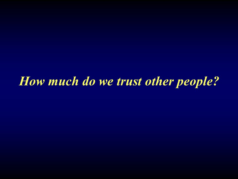 How much do we trust other people?