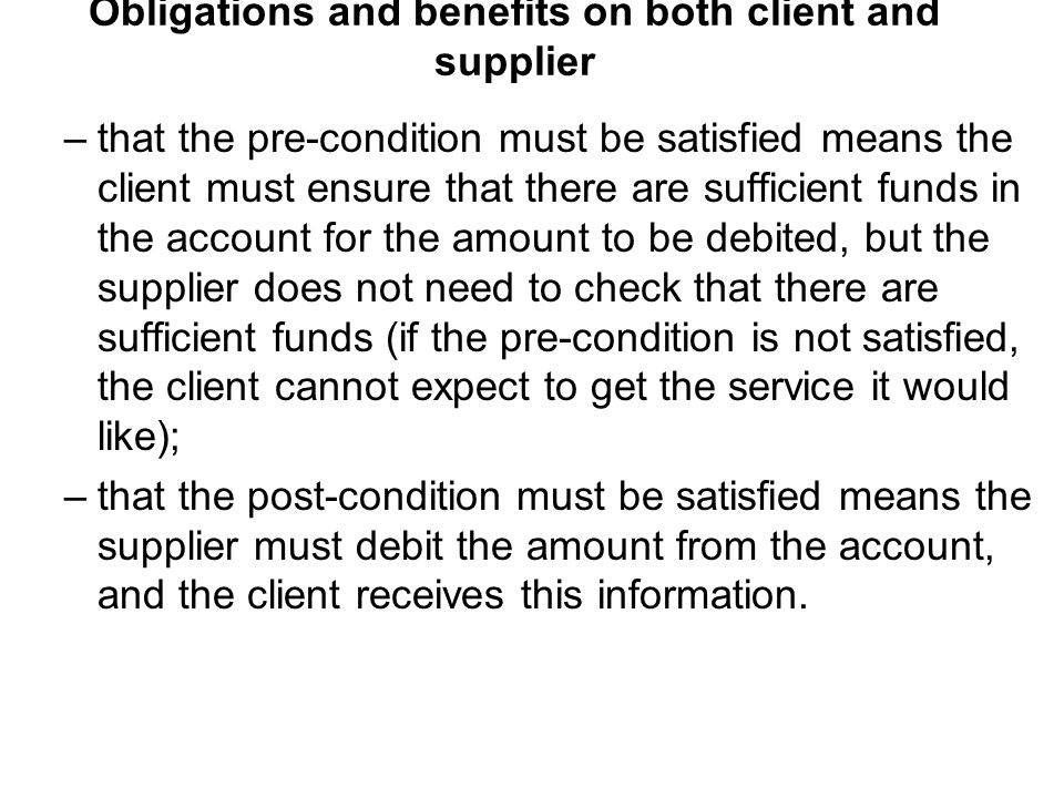 Obligations and benefits on both client and supplier –that the pre-condition must be satisfied means the client must ensure that there are sufficient