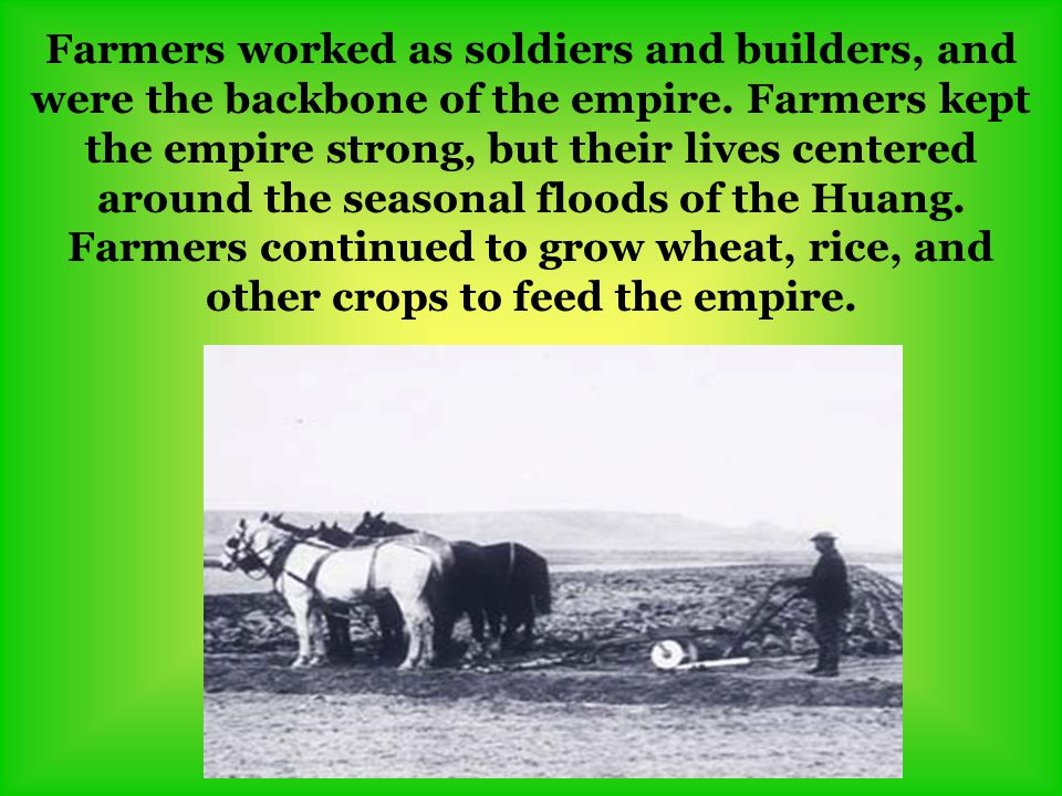 Farmers worked as soldiers and builders, and were the backbone of the empire. Farmers kept the empire strong, but their lives centered around the seas