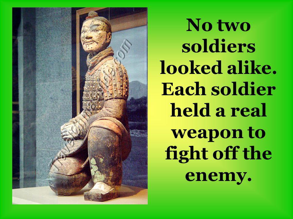 No two soldiers looked alike. Each soldier held a real weapon to fight off the enemy.