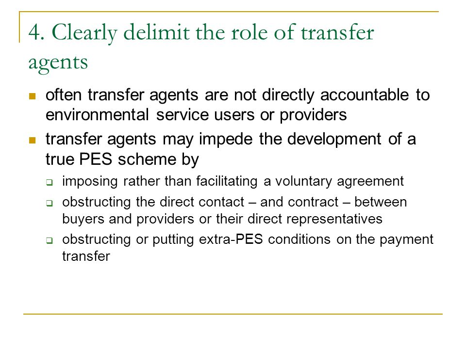 4. Clearly delimit the role of transfer agents often transfer agents are not directly accountable to environmental service users or providers transfer