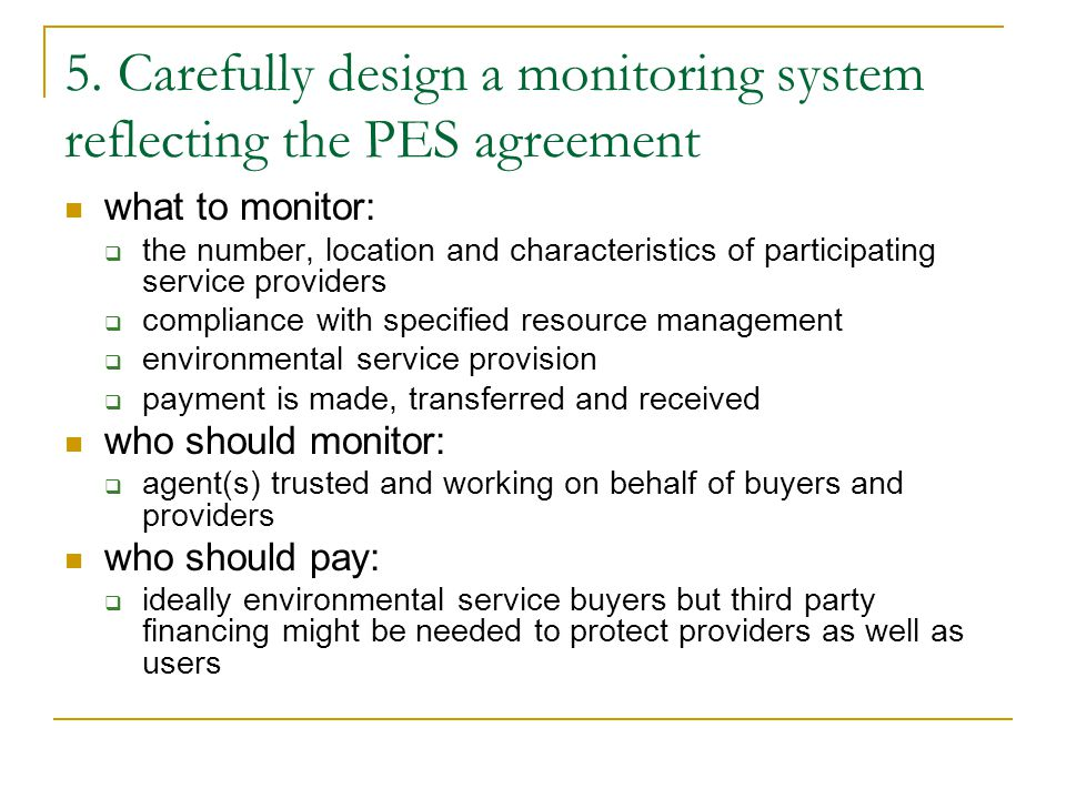 5. Carefully design a monitoring system reflecting the PES agreement what to monitor:  the number, location and characteristics of participating serv