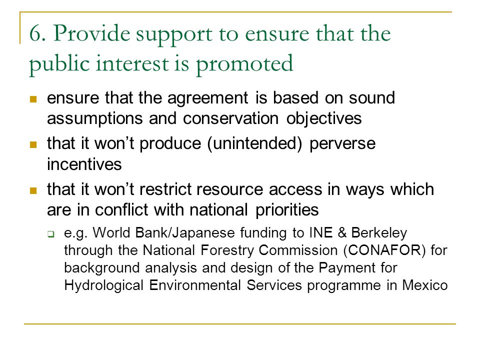 6. Provide support to ensure that the public interest is promoted ensure that the agreement is based on sound assumptions and conservation objectives