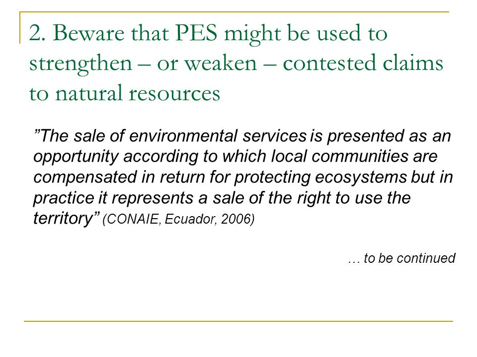 """2. Beware that PES might be used to strengthen – or weaken – contested claims to natural resources """"The sale of environmental services is presented as"""