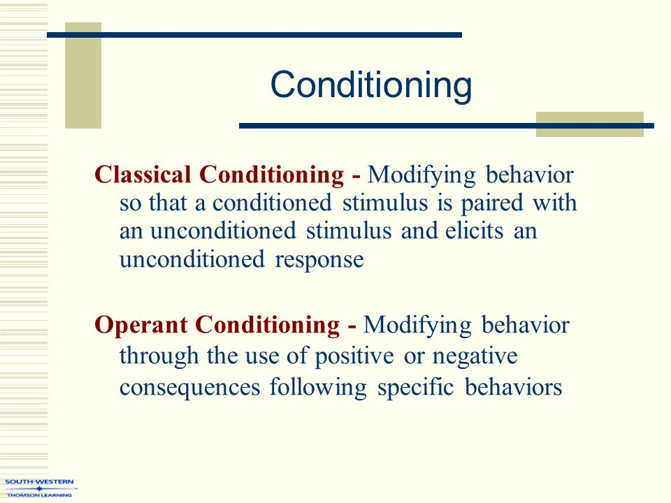 Conditioning Classical Conditioning - Modifying behavior so that a conditioned stimulus is paired with an unconditioned stimulus and elicits an uncond