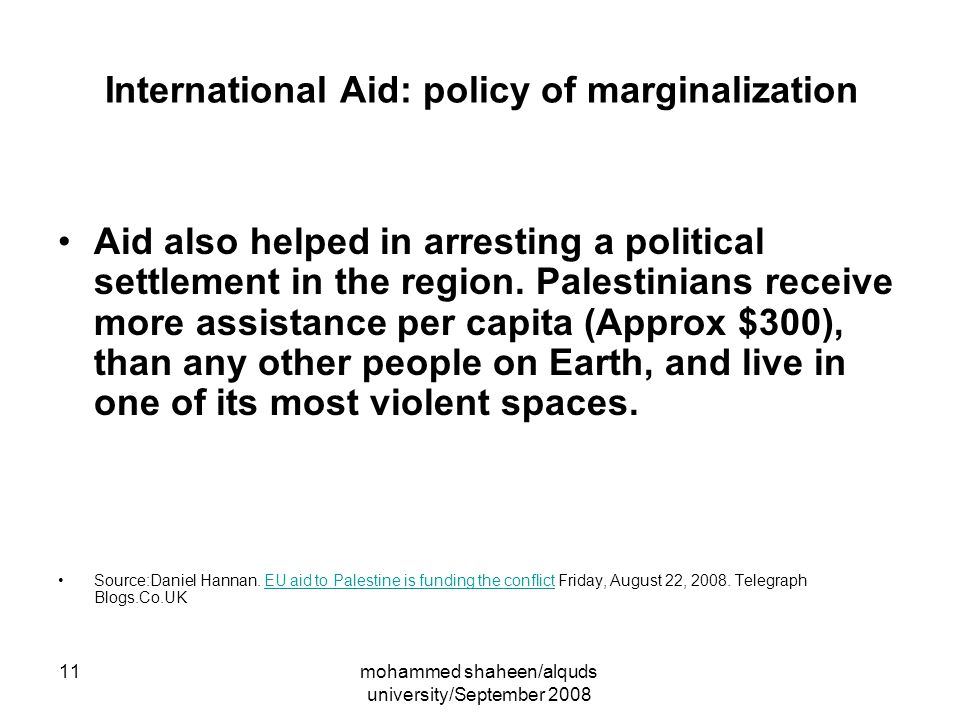 mohammed shaheen/alquds university/September 2008 11 International Aid: policy of marginalization Aid also helped in arresting a political settlement in the region.