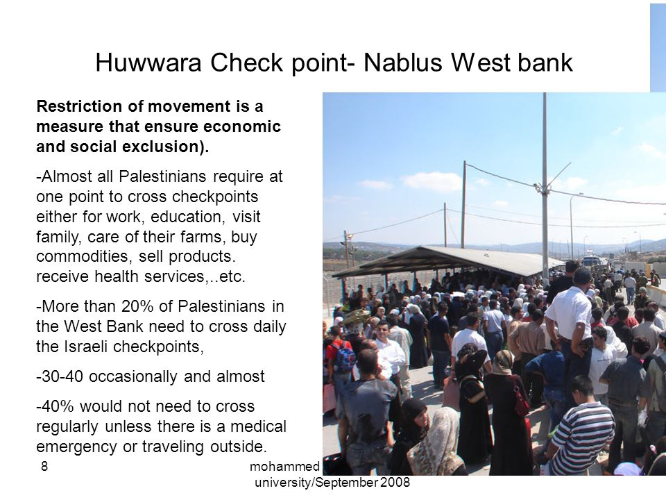 mohammed shaheen/alquds university/September 2008 8 Huwwara Check point- Nablus West bank Restriction of movement is a measure that ensure economic and social exclusion).