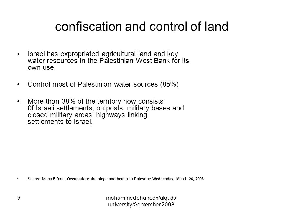 mohammed shaheen/alquds university/September 2008 9 confiscation and control of land Israel has expropriated agricultural land and key water resources in the Palestinian West Bank for its own use.