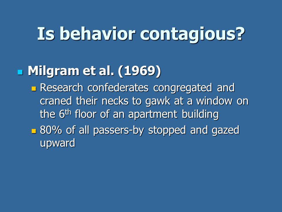 Is behavior contagious. Milgram et al. (1969) Milgram et al.