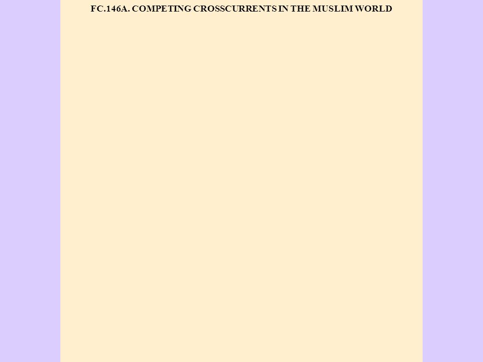 FC.146A. COMPETING CROSSCURRENTS IN THE MUSLIM WORLD