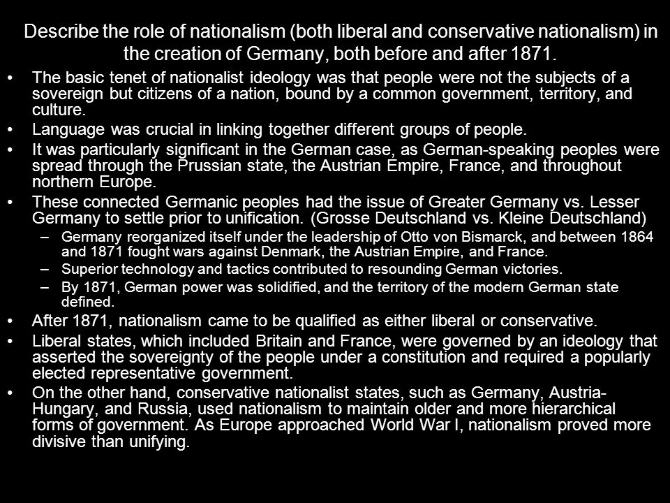 Describe the role of nationalism (both liberal and conservative nationalism) in the creation of Germany, both before and after 1871.