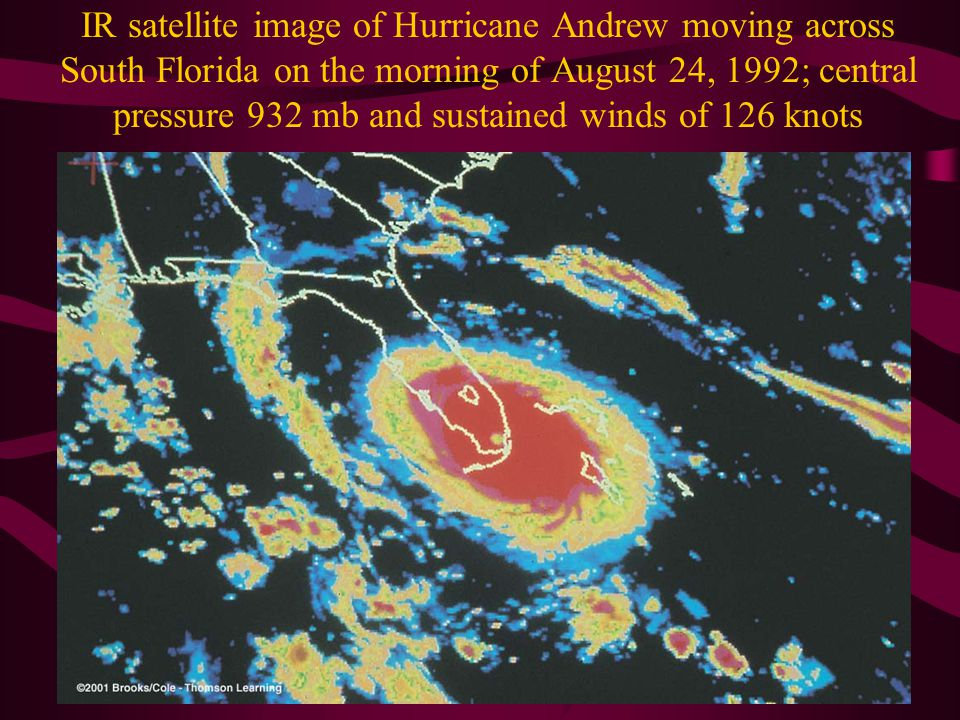 IR satellite image of Hurricane Andrew moving across South Florida on the morning of August 24, 1992; central pressure 932 mb and sustained winds of 126 knots