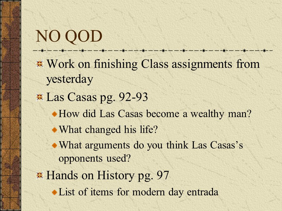 NO QOD Work on finishing Class assignments from yesterday Las Casas pg.