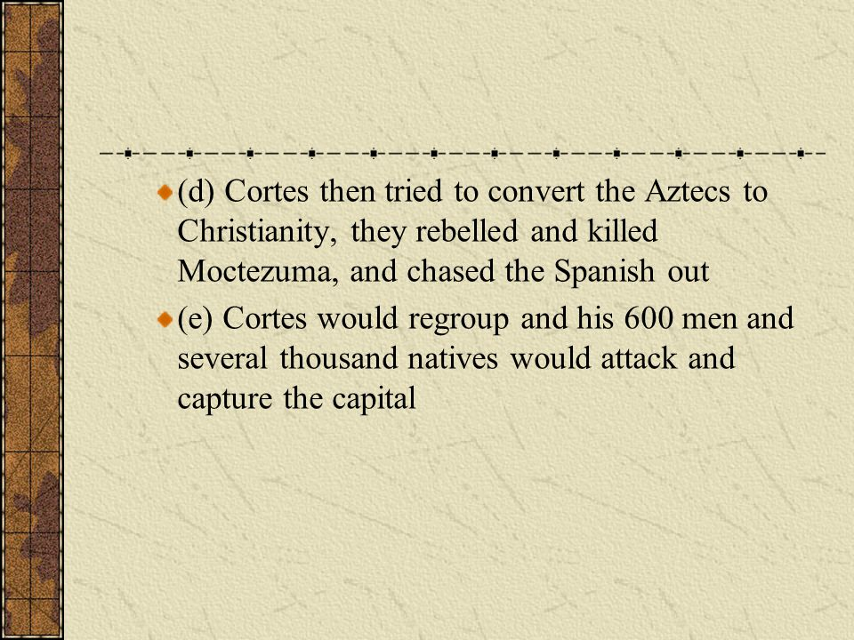 (e) Cortes would regroup and his 600 men and several thousand natives would attack and capture the capital