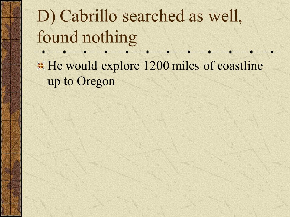 He would explore 1200 miles of coastline up to Oregon