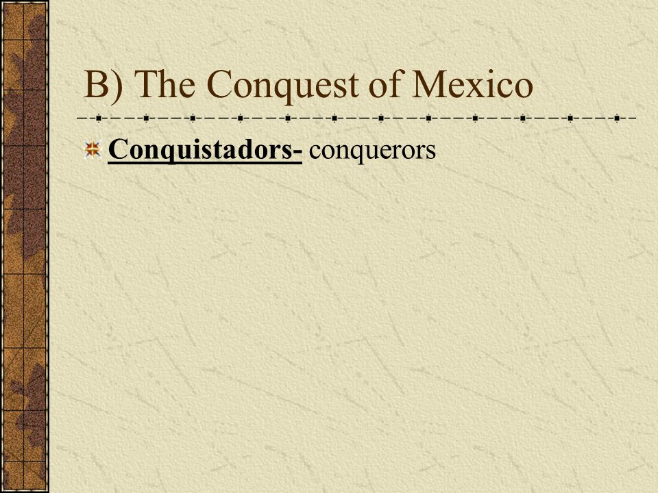 B) The Conquest of Mexico Conquistadors- conquerors