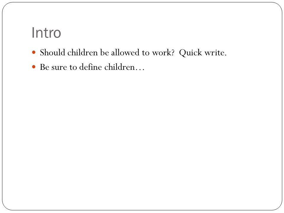 Intro Should children be allowed to work Quick write. Be sure to define children…