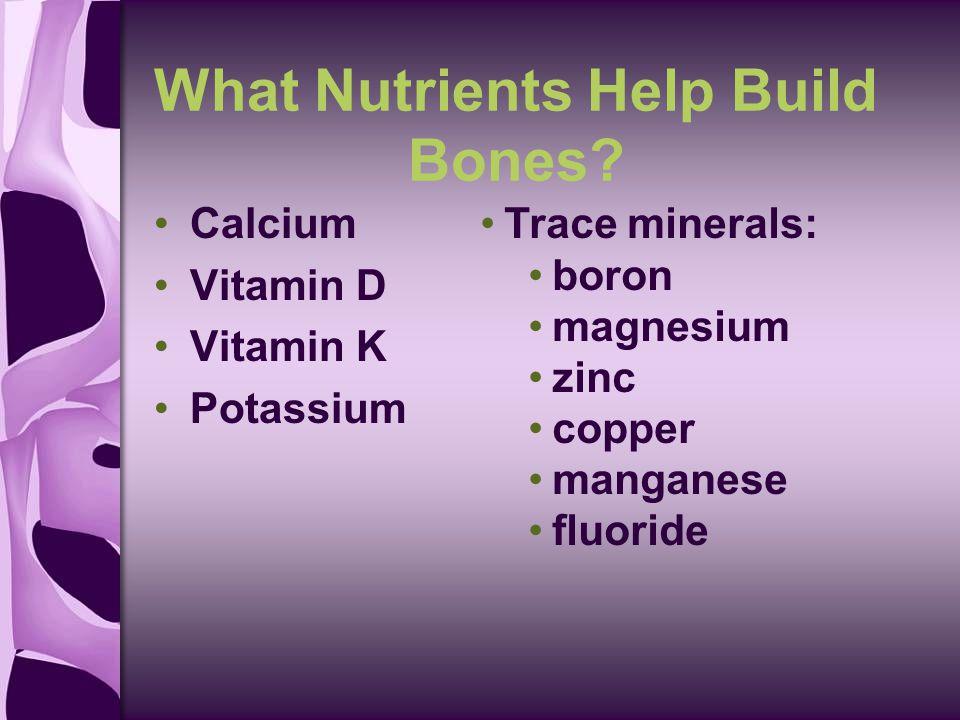 What Nutrients Help Build Bones.