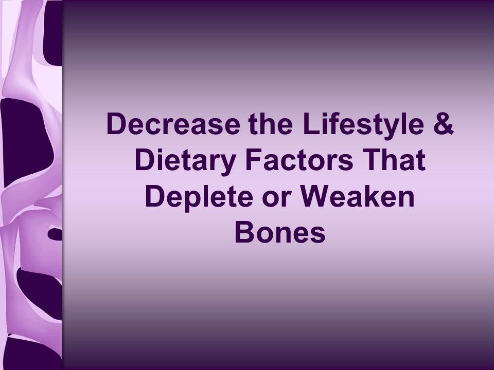 Decrease the Lifestyle & Dietary Factors That Deplete or Weaken Bones
