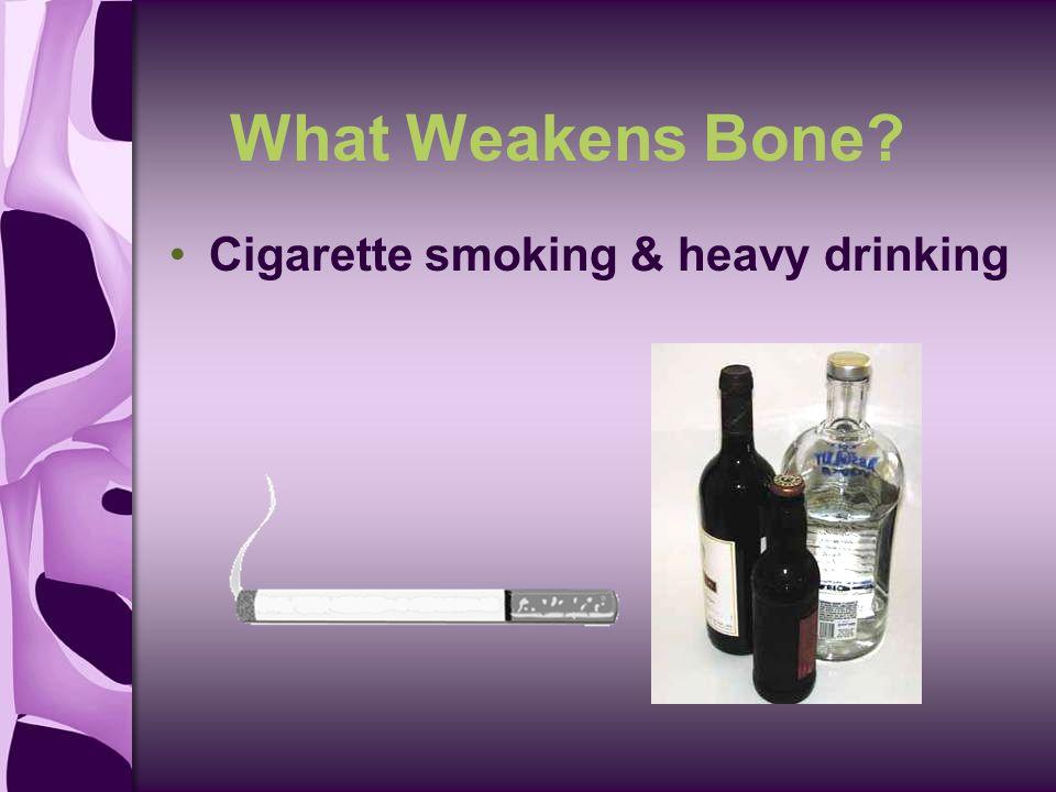 What Weakens Bone Cigarette smoking & heavy drinking