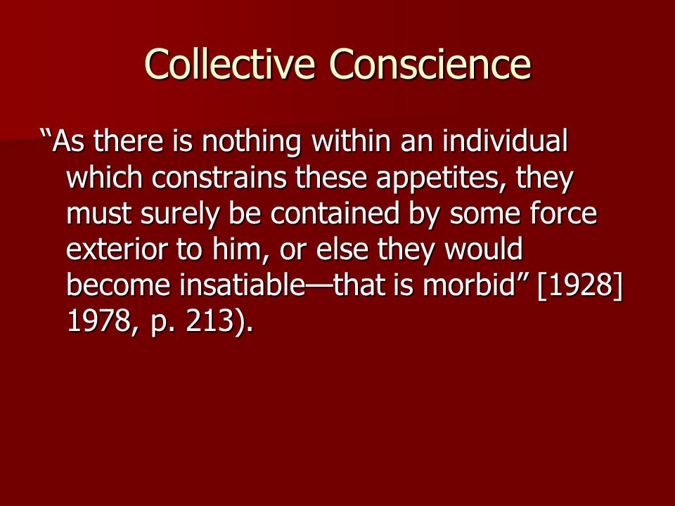 "Collective Conscience ""As there is nothing within an individual which constrains these appetites, they must surely be contained by some force exterior"