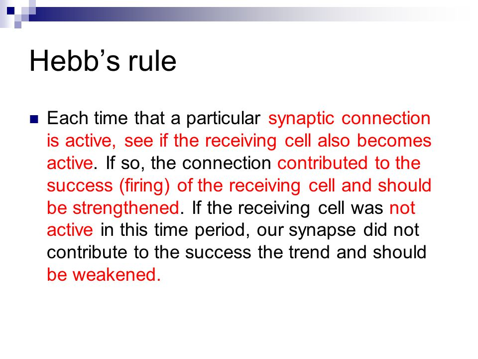 Hebb's Rule: neurons that fire together wire together Long Term Potentiation (LTP) is the biological basis of Hebb's Rule Calcium channels are the key mechanism LTP and Hebb's Rule strengthenweaken