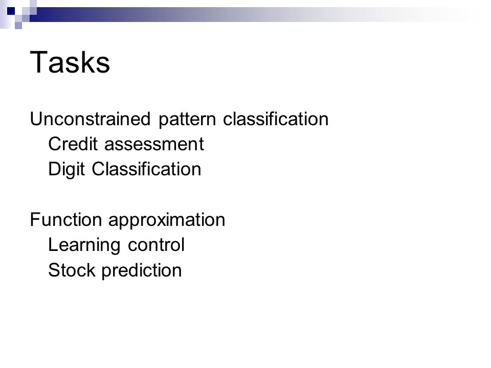 Tasks Unconstrained pattern classification Credit assessment Digit Classification Function approximation Learning control Stock prediction