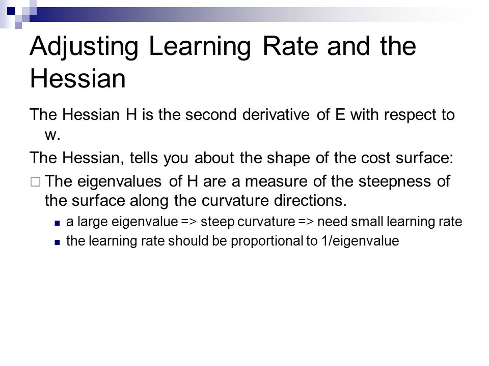Adjusting Learning Rate and the Hessian The Hessian H is the second derivative of E with respect to w.