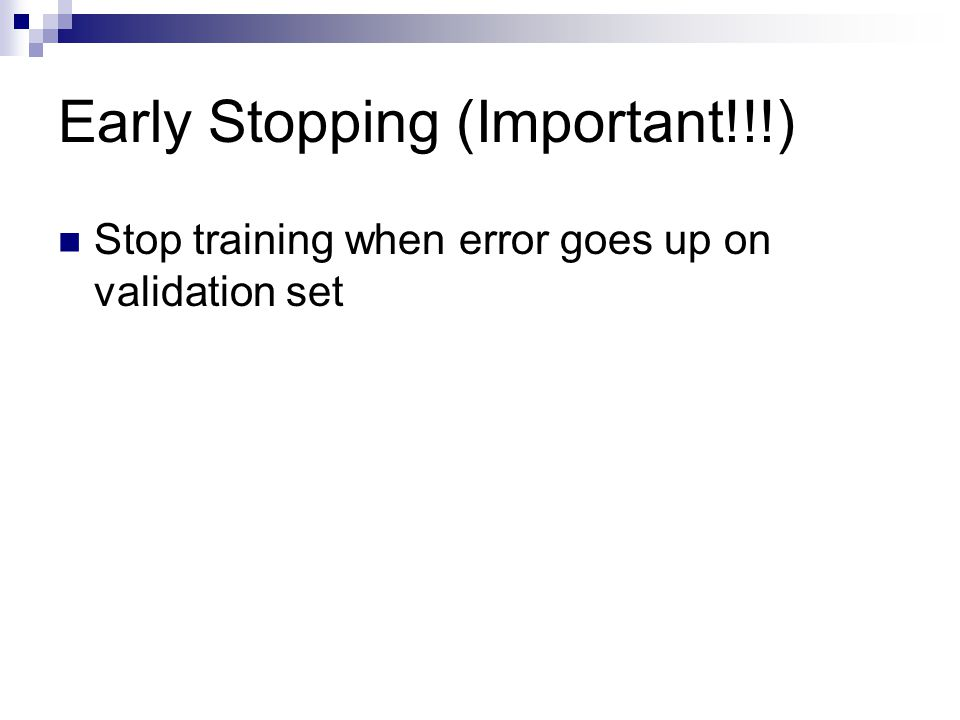 Early Stopping (Important!!!) Stop training when error goes up on validation set