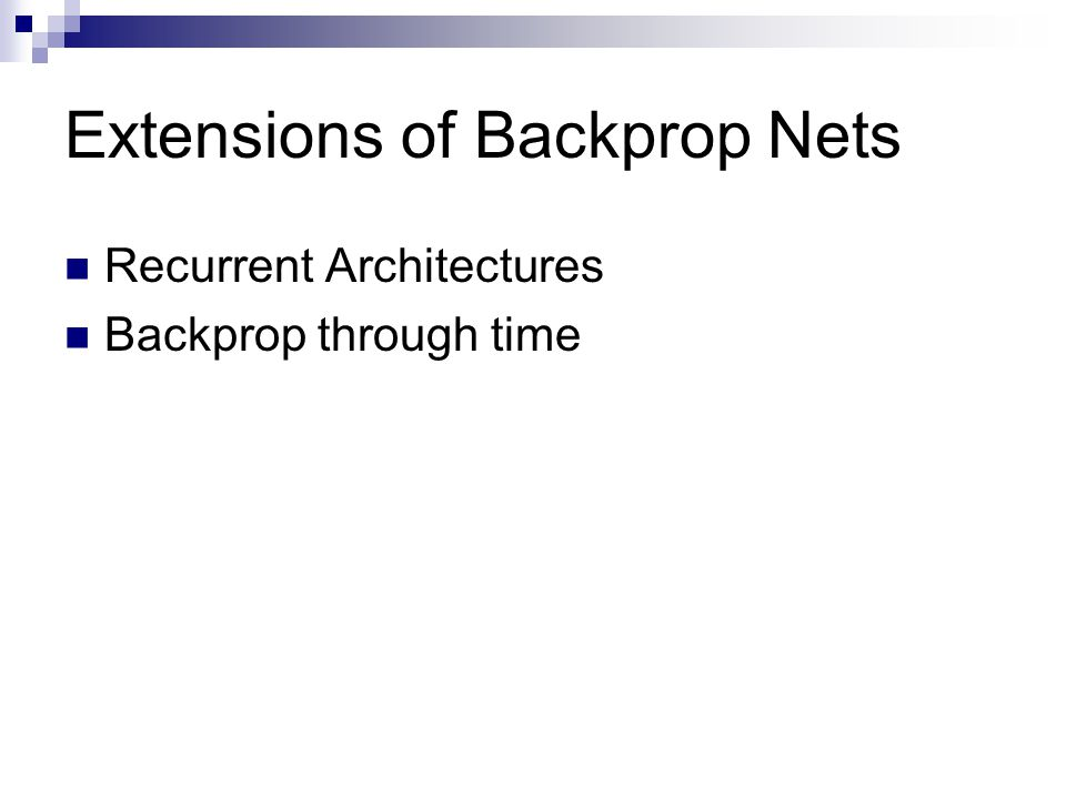 Extensions of Backprop Nets Recurrent Architectures Backprop through time