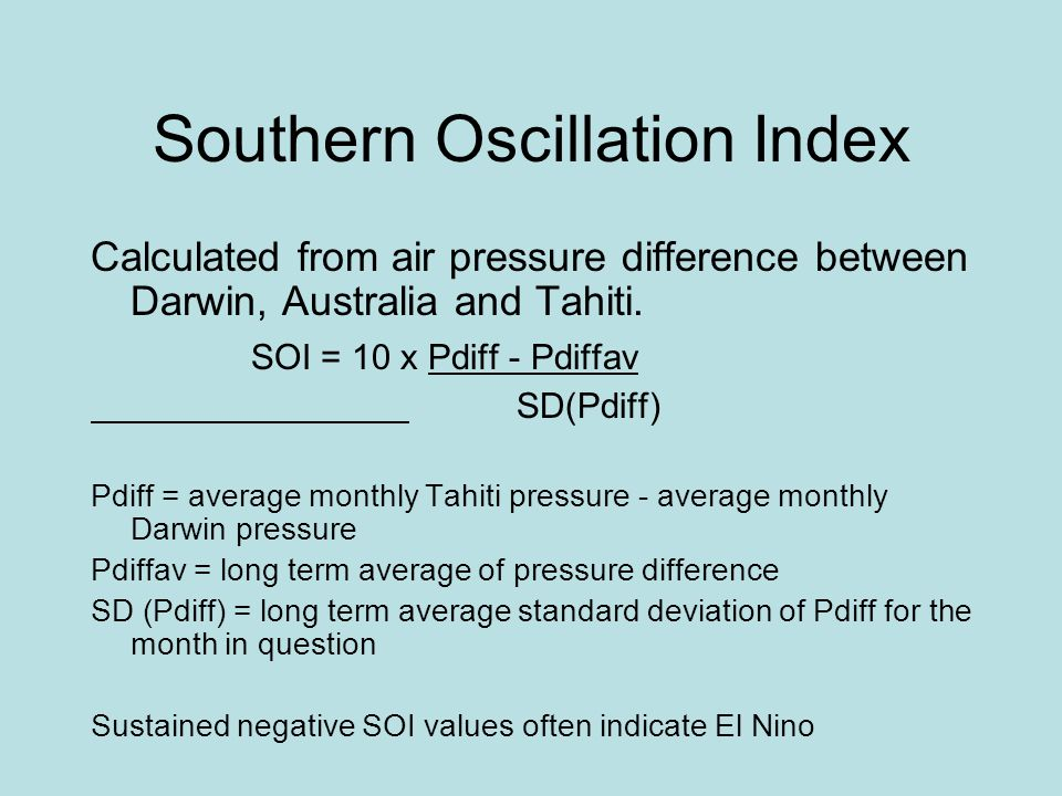Southern Oscillation Index Calculated from air pressure difference between Darwin, Australia and Tahiti.