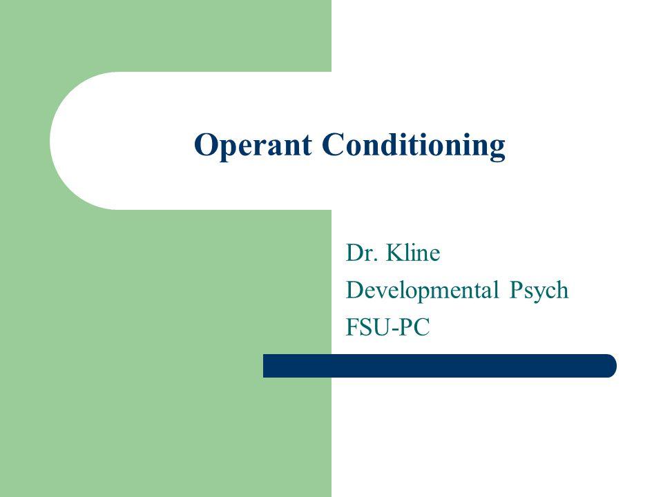 Operant Conditioning Dr. Kline Developmental Psych FSU-PC