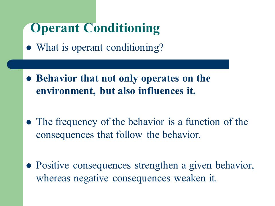 Operant Conditioning What is operant conditioning.