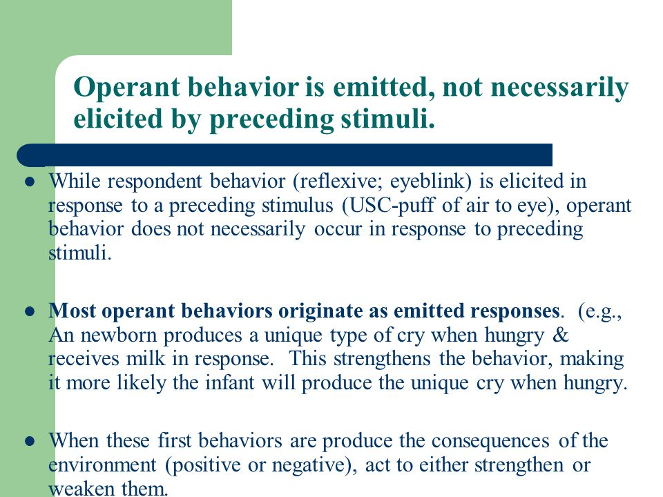 Operant behavior is emitted, not necessarily elicited by preceding stimuli.