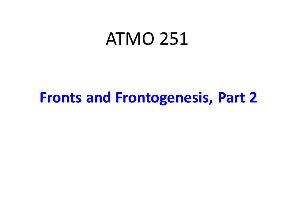 ATMO 251 Fronts and Frontogenesis, Part 2