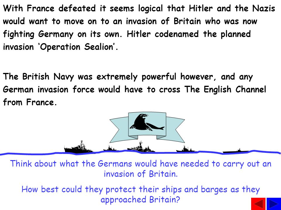 With France defeated it seems logical that Hitler and the Nazis would want to move on to an invasion of Britain who was now fighting Germany on its own.