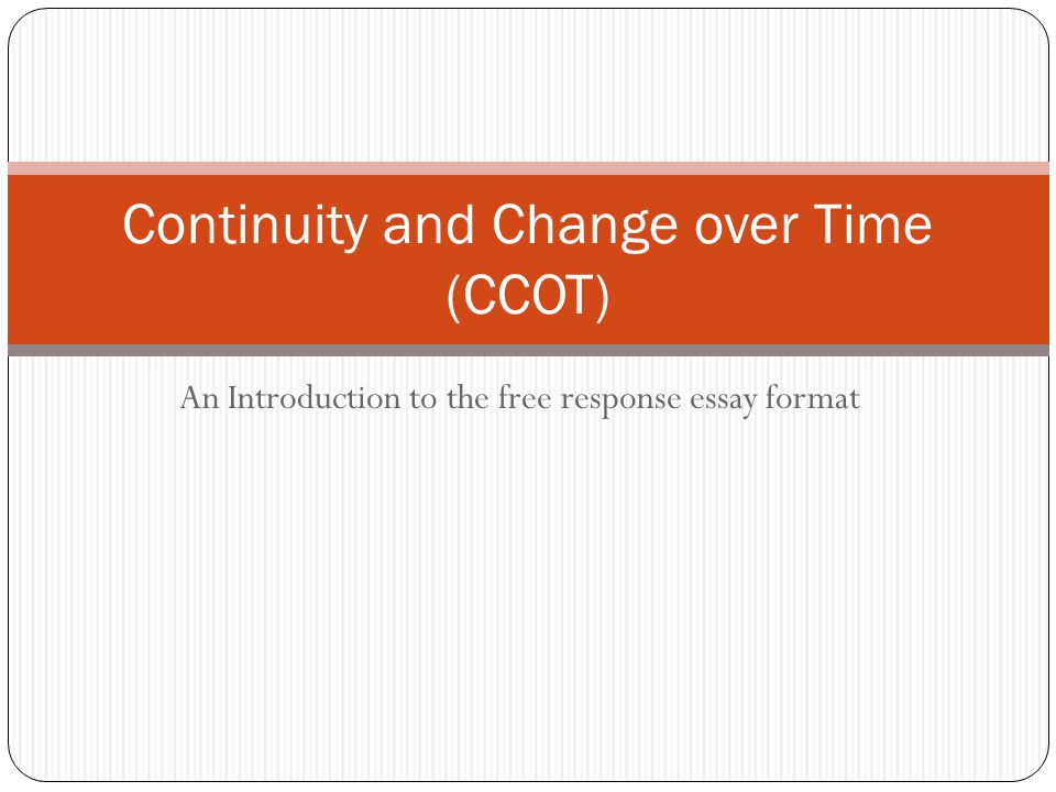 An Introduction to the free response essay format Continuity and Change over Time (CCOT)