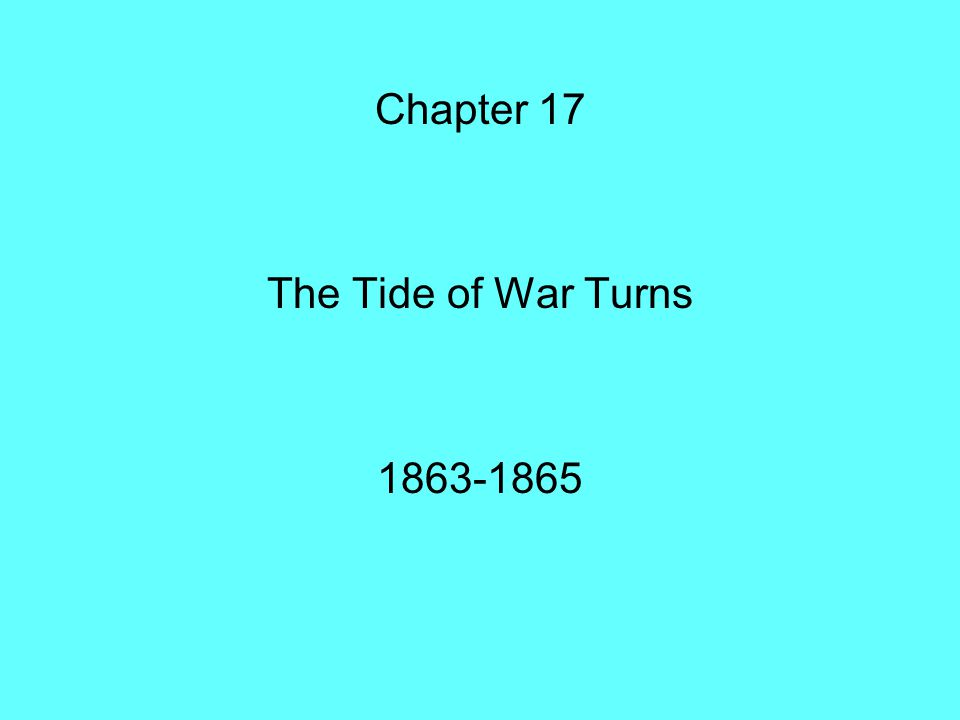 Chapter 17 The Tide of War Turns 1863-1865