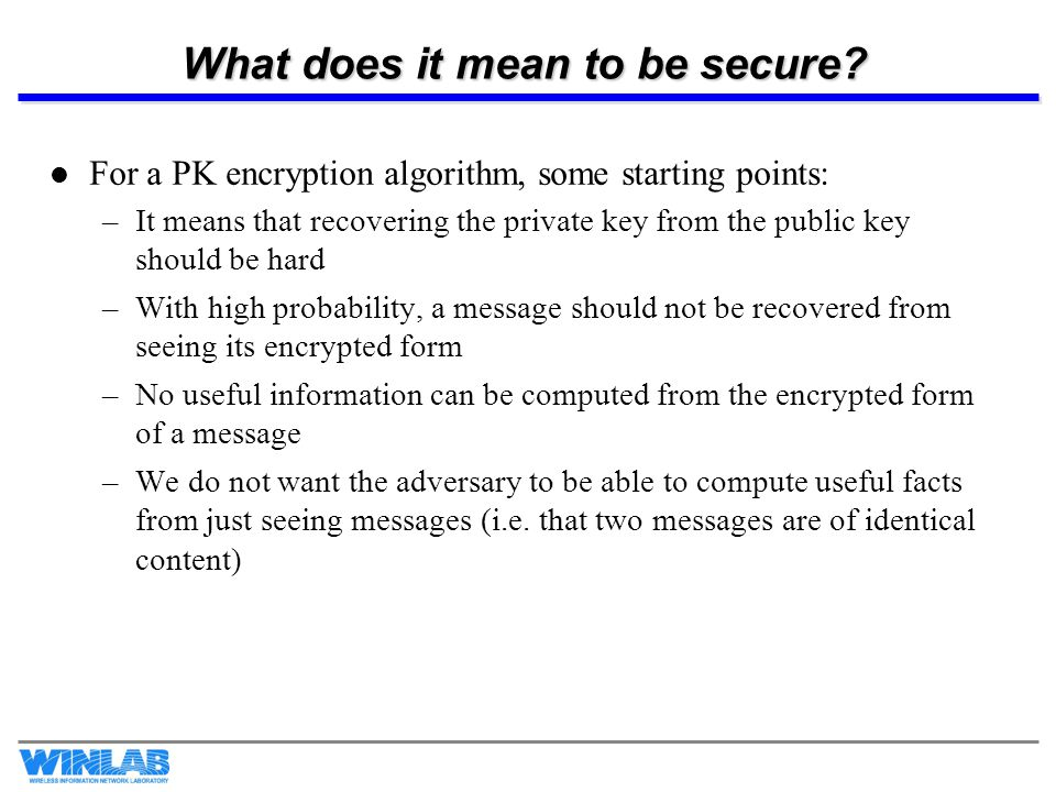 Polynomial Time Indistinguishability Polynomial Indistinguishability: An encryption scheme is polynomial time indistiguishable if no adversary can find two messages whose encryptions he can distinguish between –I.e.