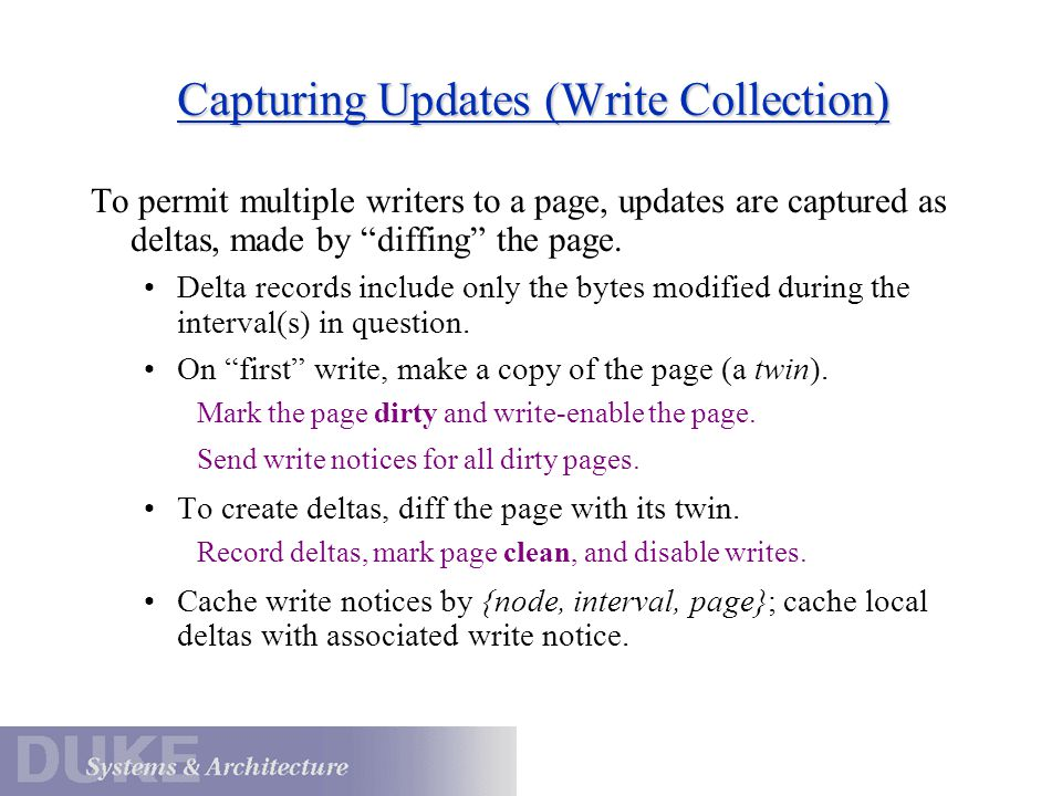 Capturing Updates (Write Collection) To permit multiple writers to a page, updates are captured as deltas, made by diffing the page.