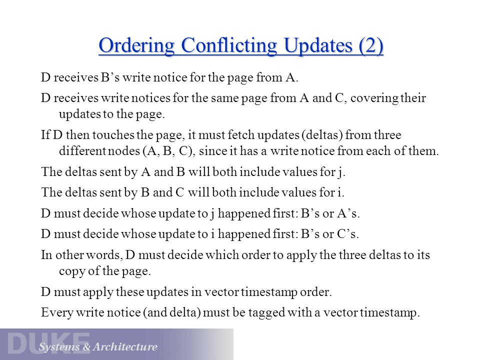 Ordering Conflicting Updates (2) D receives B's write notice for the page from A. D receives write notices for the same page from A and C, covering th