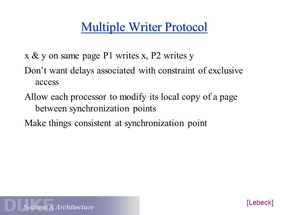 Multiple Writer Protocol x & y on same page P1 writes x, P2 writes y Don't want delays associated with constraint of exclusive access Allow each proce
